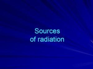 Sources of radiation Sources of radiation exposure to