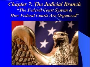 Chapter 7 The Judicial Branch The Federal Court