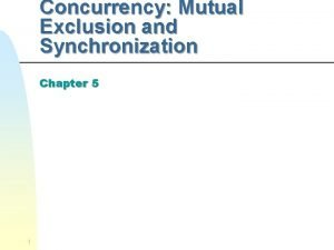 Concurrency Mutual Exclusion and Synchronization Chapter 5 1