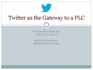 Twitter as the Gateway to a PLC T