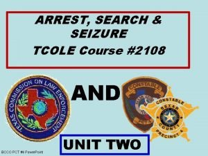 ARREST SEARCH SEIZURE TCOLE Course 2108 AND BCCO