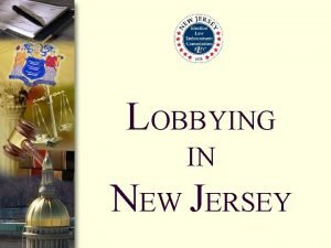 LOBBYING IN NEW JERSEY What is Lobbying in