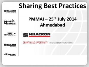 Sharing Best Practices PMMAI 25 th July 2014