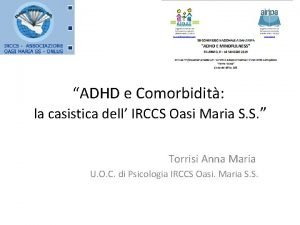ADHD e Comorbidit la casistica dell IRCCS Oasi