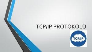 TCPIP PROTOKOL TCPIP NEDR Protokol bir iletiim srecinde