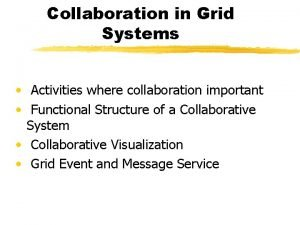 Collaboration in Grid Systems Activities where collaboration important