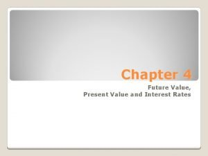 Chapter 4 Future Value Present Value and Interest