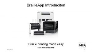 Braille App Introduciton Braille printing made easy www