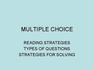 MULTIPLE CHOICE READING STRATEGIES TYPES OF QUESTIONS STRATEGIES