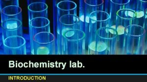 Biochemistry lab INTRODUCTION Biochemistry Biochemistry is the application