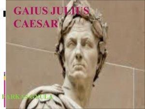 GAIUS JULIUS CAESAR FARKAS GYULA Gaius Julius Caesar