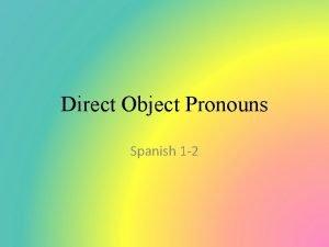 Direct Object Pronouns Spanish 1 2 Direct Object