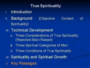 I True Spirituality Introduction II Background Spirituality Objective