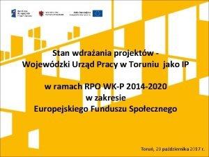 Stan wdraania projektw Wojewdzki Urzd Pracy w Toruniu