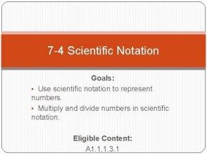 7 4 Scientific Notation Goals Use scientific notation