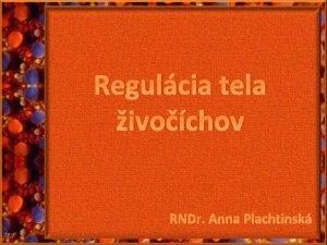 Regulcia tela ivochov RNDr Anna Plachtinsk Regulcia tela