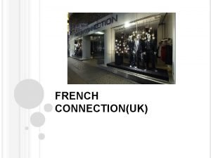 FRENCH CONNECTIONUK ABOUT FRENCH CONNECTION French Connection is