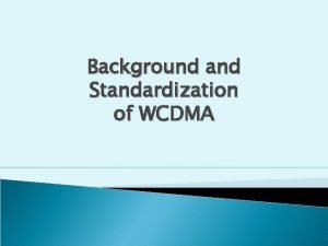 Background and Standardization of WCDMA 4 6 Creation