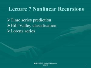 Lecture 7 Nonlinear Recursions Time series prediction HillValley