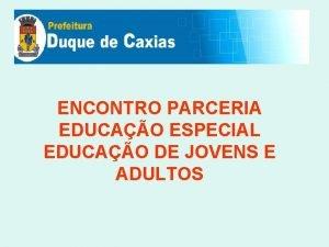 ENCONTRO PARCERIA EDUCAO ESPECIAL EDUCAO DE JOVENS E