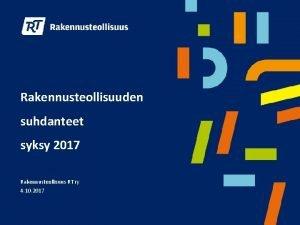 Rakennusteollisuuden suhdanteet syksy 2017 Rakennusteollisuus RT ry 4