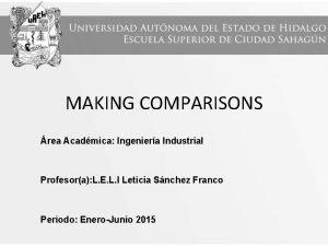MAKING COMPARISONS rea Acadmica Ingeniera Industrial Profesora L