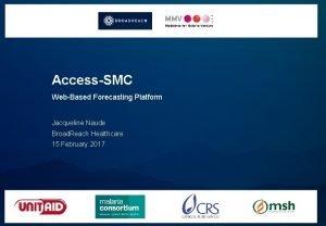 AccessSMC WebBased Forecasting Platform Jacqueline Naude Broad Reach
