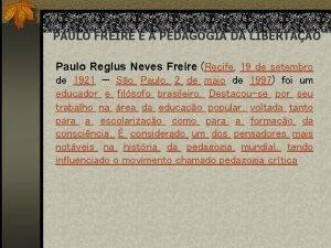 PAULO FREIRE E A PEDAGOGIA DA LIBERTAO Paulo