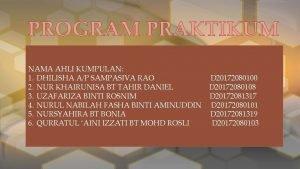 PROGRAM PRAKTIKUM NAMA AHLI KUMPULAN 1 DHILISHA AP