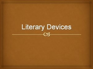 Literary Devices Literary Devices Known Metaphor comparison without