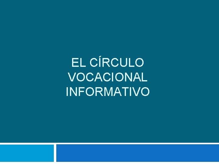 EL CRCULO VOCACIONAL INFORMATIVO El crculo vocacional informativo