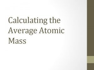 Calculating the Average Atomic Mass Steps for Calculating