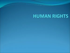 HUMAN RIGHTS Human rights are rights inherent to