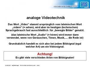 analoge Videotechnik Das Wort Video stammt ursprnglich vom