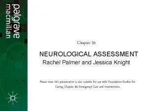 Chapter 20 Neurological Assessment NEUROLOGICAL ASSESSMENT Rachel Palmer