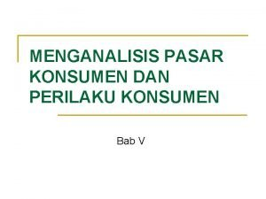 MENGANALISIS PASAR KONSUMEN DAN PERILAKU KONSUMEN Bab V