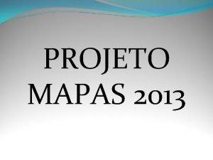 PROJETO MAPAS 2013 MAPAS MOSTRA ANUAL DE PESQUISA