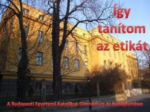 GY TANTOM AZ ETIKT A Budapesti Egyetemi Katolikus