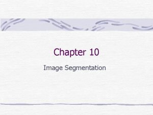 Chapter 10 Image Segmentation Preview Segmentation subdivides an
