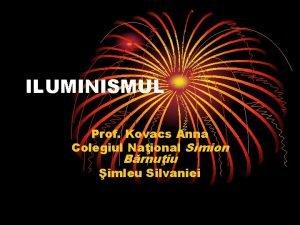 ILUMINISMUL Prof Kovacs Anna Colegiul Naional Simion Brnuiu