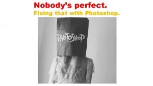 Nobodys perfect Fixing that with Photoshop Fixing Red