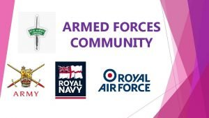 ARMED FORCES COMMUNITY The Armed Forces Covenant The