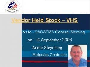 Vendor Held Stock VHS Presentation to SACAFMA General