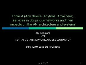 Triple A Any device Anytime Anywhere services in