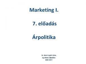 Marketing I 7 elads rpolitika Dr BrSzigeti Szilvia