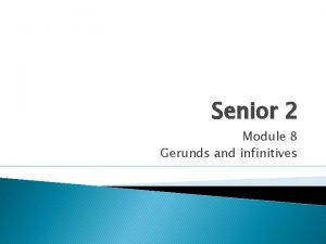 Senior 2 Module 8 Gerunds and infinitives Gerunds