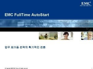 EMC Full Time Auto Start Copyright 2005 EMC