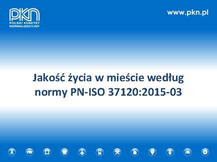Jako ycia w miecie wedug normy PNISO 37120