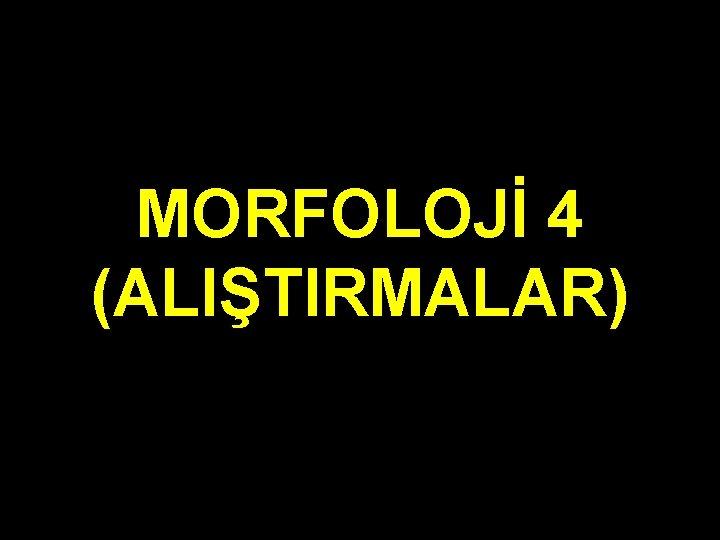 MORFOLOJ 4 ALITIRMALAR 1 Aadaki cmlelerin kelimelerini iki