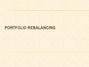 PORTFOLIO REBALANCING WHAT IS REBALANCING Portfolio rebalancing is